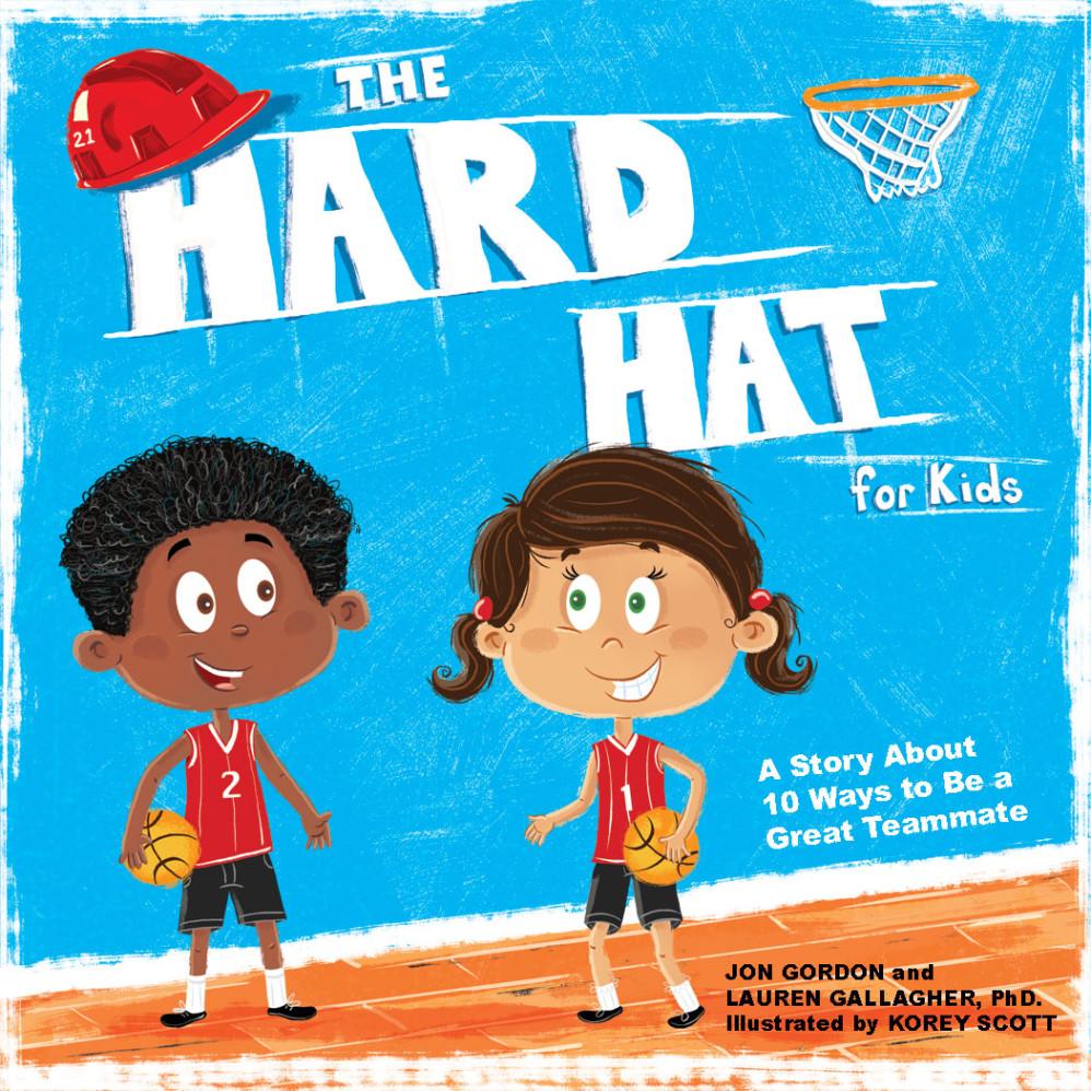 The Hard Hat for Kids (John Wiley & Sons, October 2018) written by Jon Gordon and Lauren Gallagher, PdD. - illustrated by Korey Scott