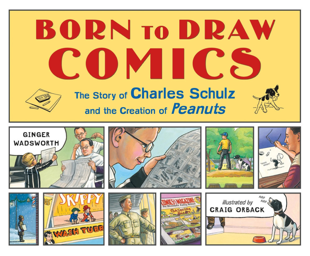 Born to Draw Comics- The Story of Charles Schulz and the Creation of Peanuts (book cover)   Henry Holt Books/Macmillan/Christy Ottaviano, 2019