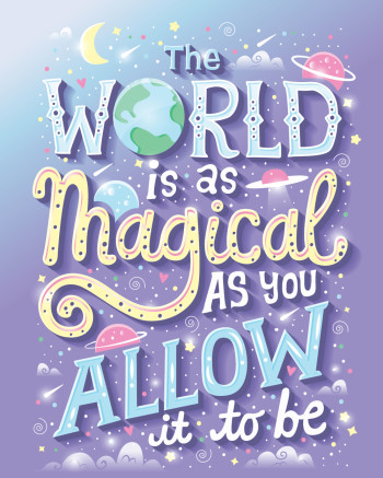 The world is as magical as you allow it to be