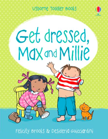 Get dressed, Max and Millie