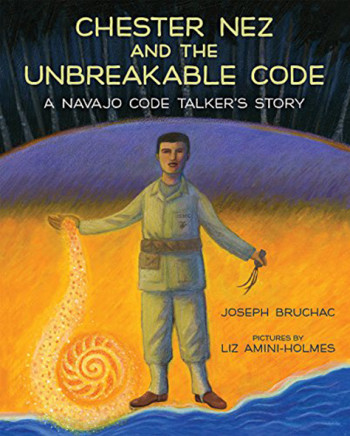 Chester Nez and the Unbreakable Code: A Navajo Cod