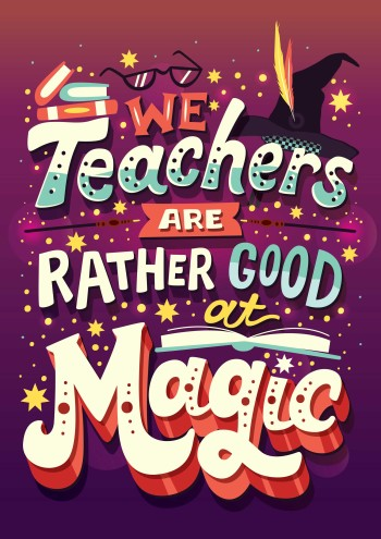 We Teachers Are Rather Good At Magic