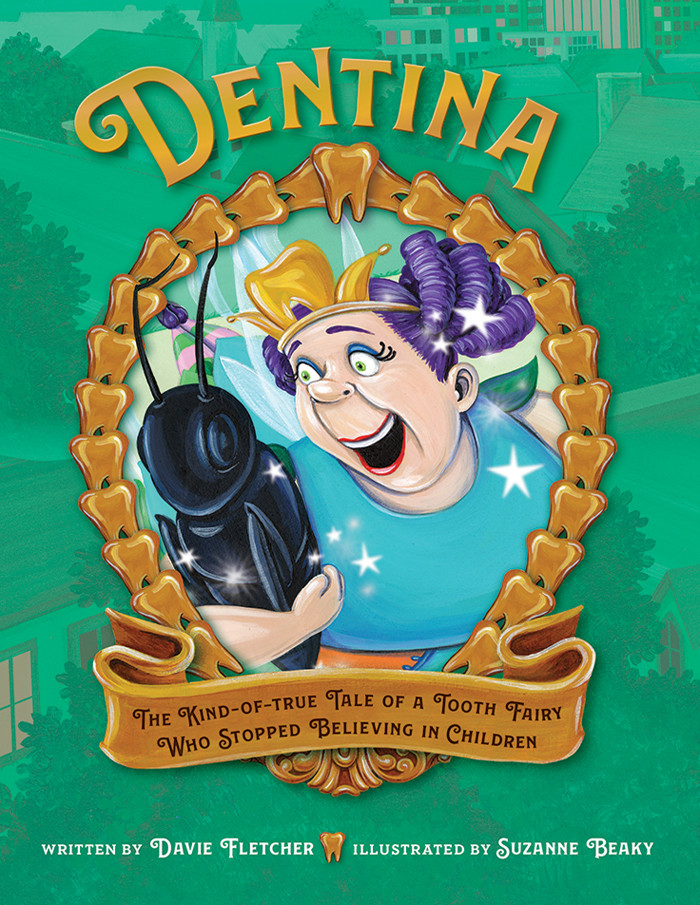 Dentina: The Kind-of-True Tale of a Tooth Fairy Who Stopped Believing in Children