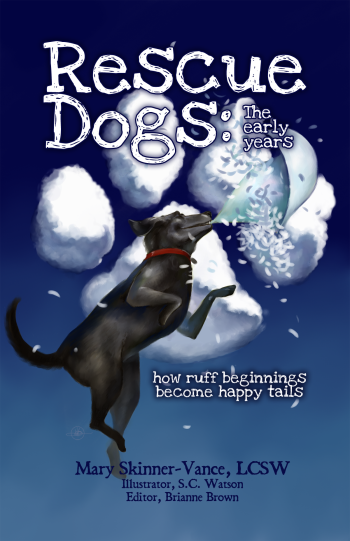 Rescue Dogs: The Early Years How Ruff Beginnings Become Happy Tails