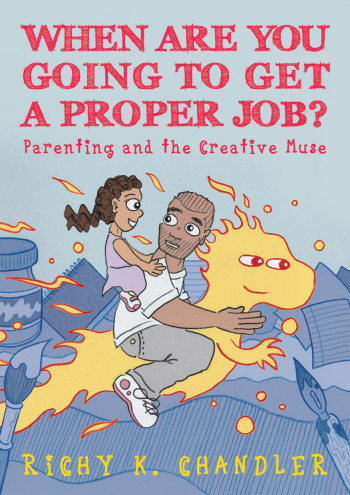 About When Are You Going to Get a Proper Job?: Parenting and the Creative Muse