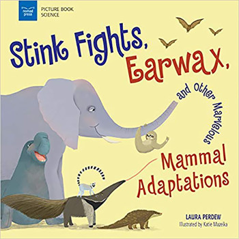 Stink Fights, Earwax, and Other Marvelous Mammal Adaptations (Picture Book Science)